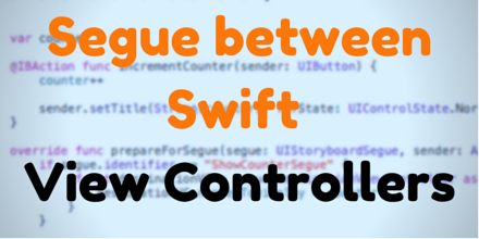 Segue between Swift View Controllers — Coding Explorer Blog