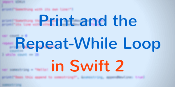 Print And The Repeat-While Loop in Swift 2