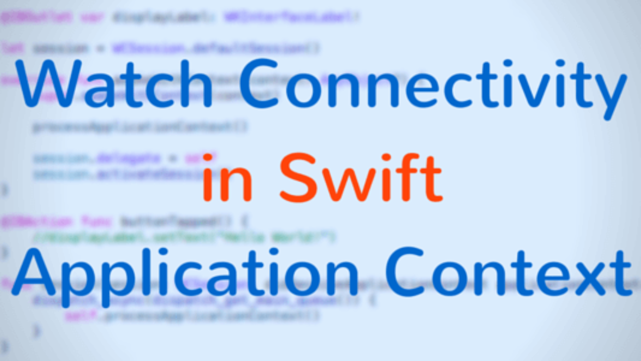 Watch Connectivity in Swift — Application Context